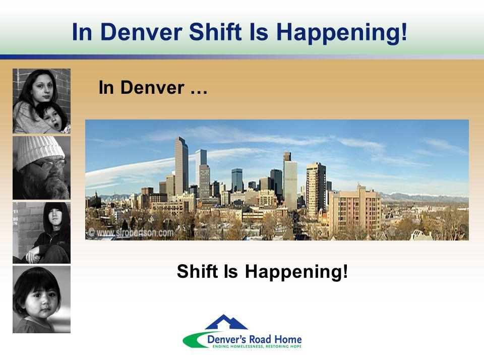 In Denver Shift Is Happening! In Denver … Shift Is Happening!