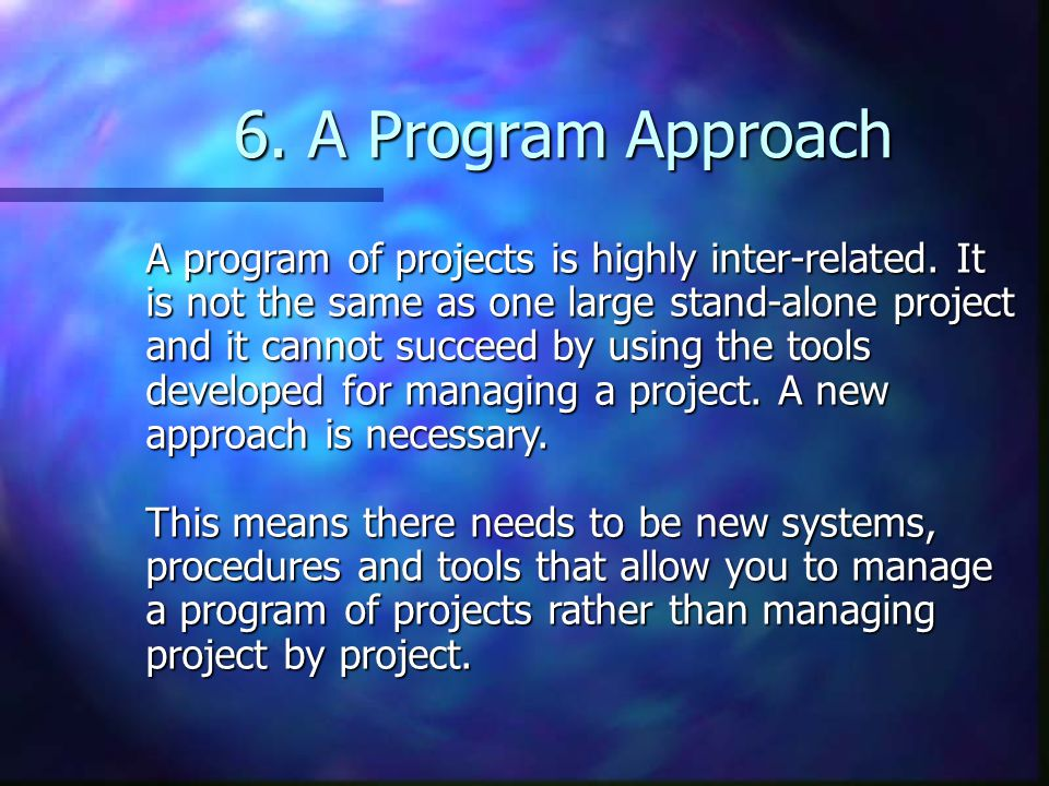 6.A Program Approach A program of projects is highly inter-related.