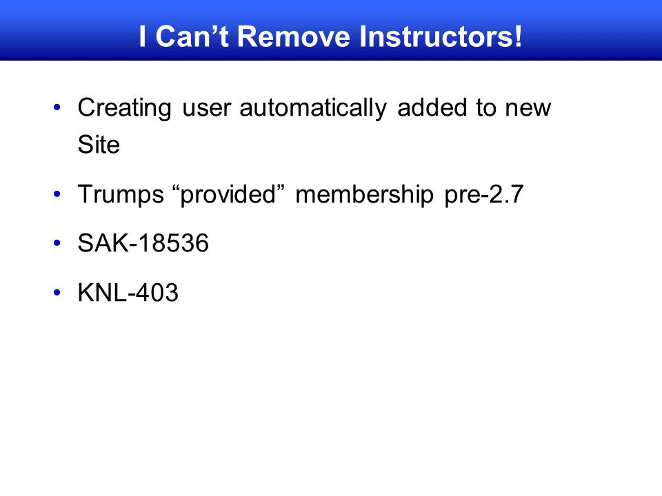"I Can't Remove Instructors! Creating user automatically added to new Site Trumps ""provided"" membership pre-2.7 SAK-18536 KNL-403"