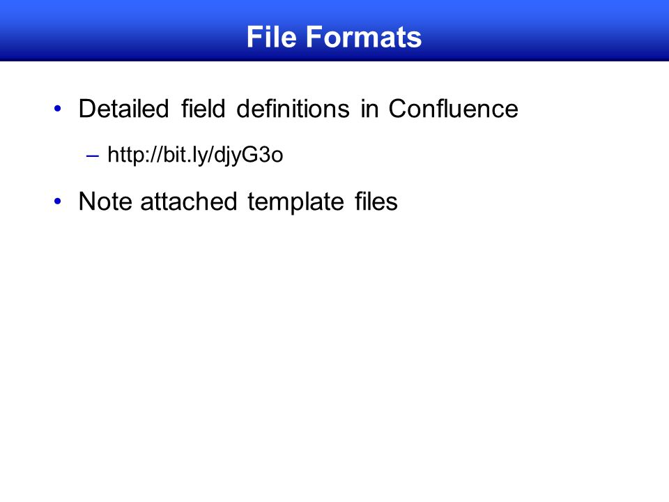 Detailed field definitions in Confluence –http://bit.ly/djyG3o Note attached template files