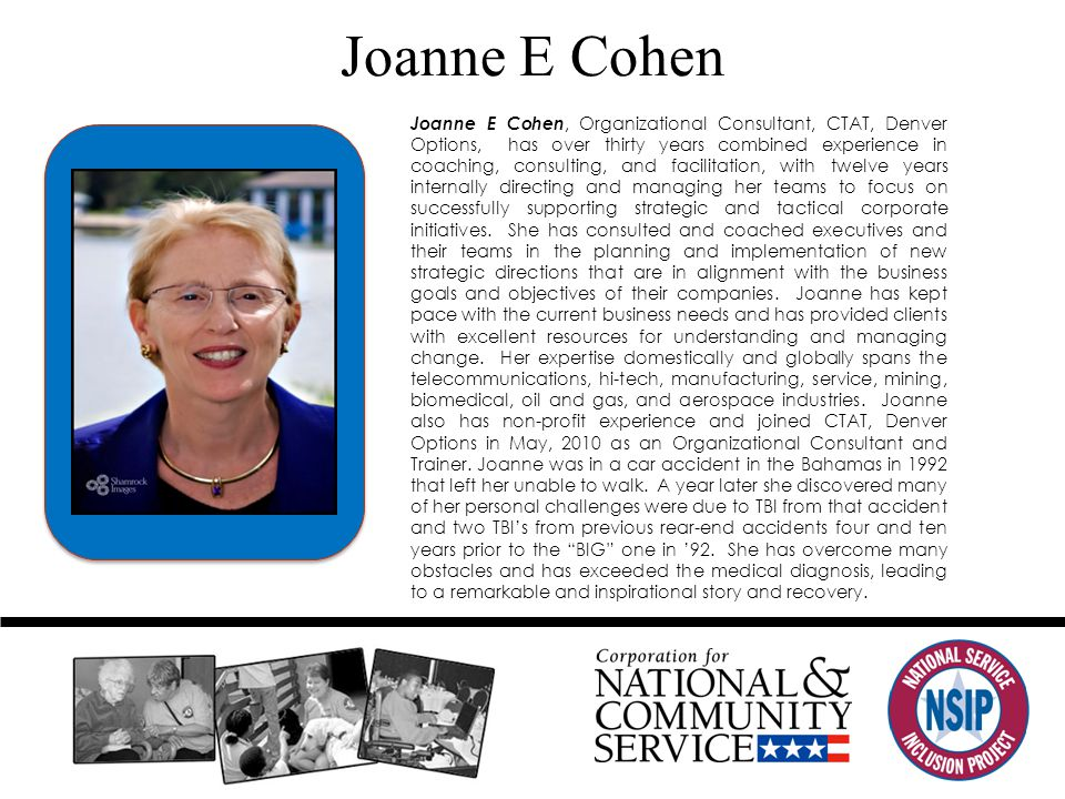Joanne E Cohen Joanne E Cohen, Organizational Consultant, CTAT, Denver Options, has over thirty years combined experience in coaching, consulting, and facilitation, with twelve years internally directing and managing her teams to focus on successfully supporting strategic and tactical corporate initiatives.