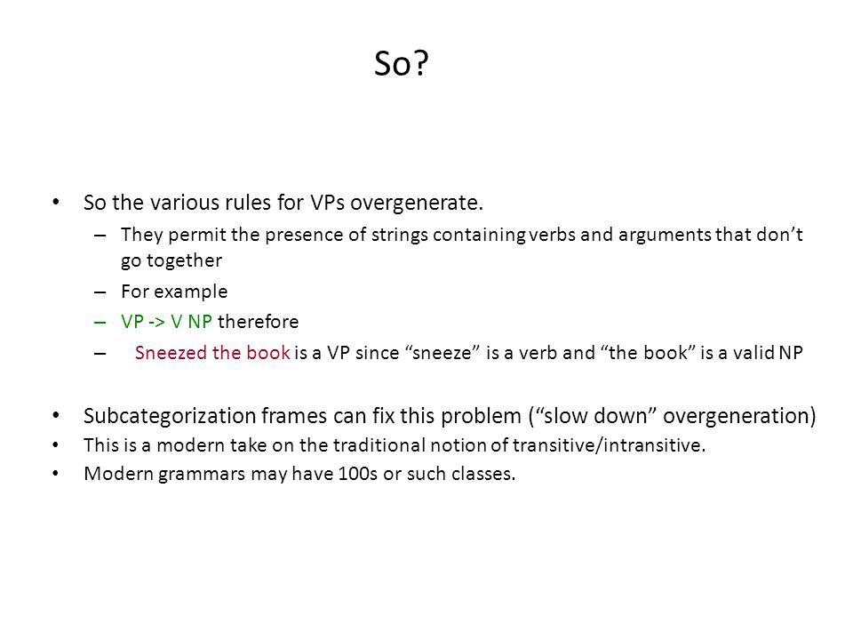 So. So the various rules for VPs overgenerate.