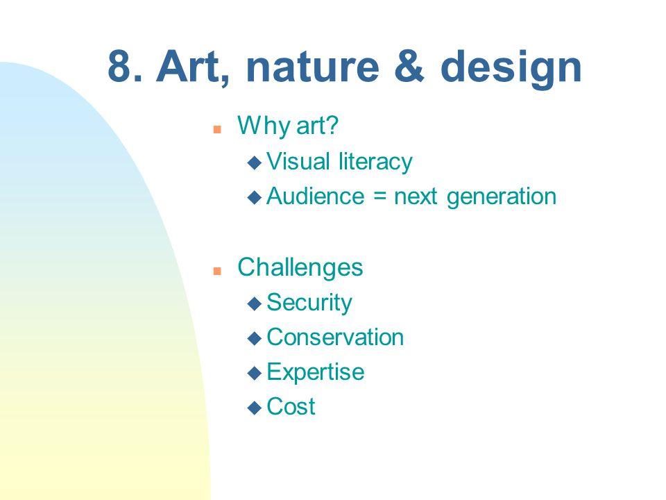 8. Art, nature & design n Why art? u Visual literacy u Audience = next generation n Challenges u Security u Conservation u Expertise u Cost