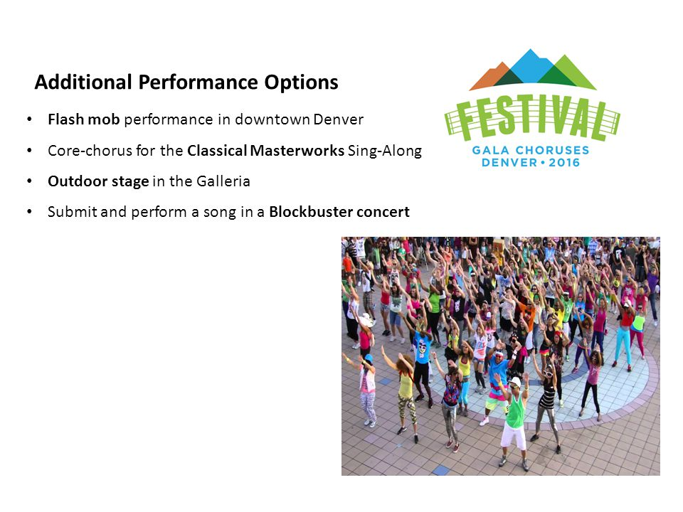 Additional Performance Options Flash mob performance in downtown Denver Core-chorus for the Classical Masterworks Sing-Along Outdoor stage in the Gall
