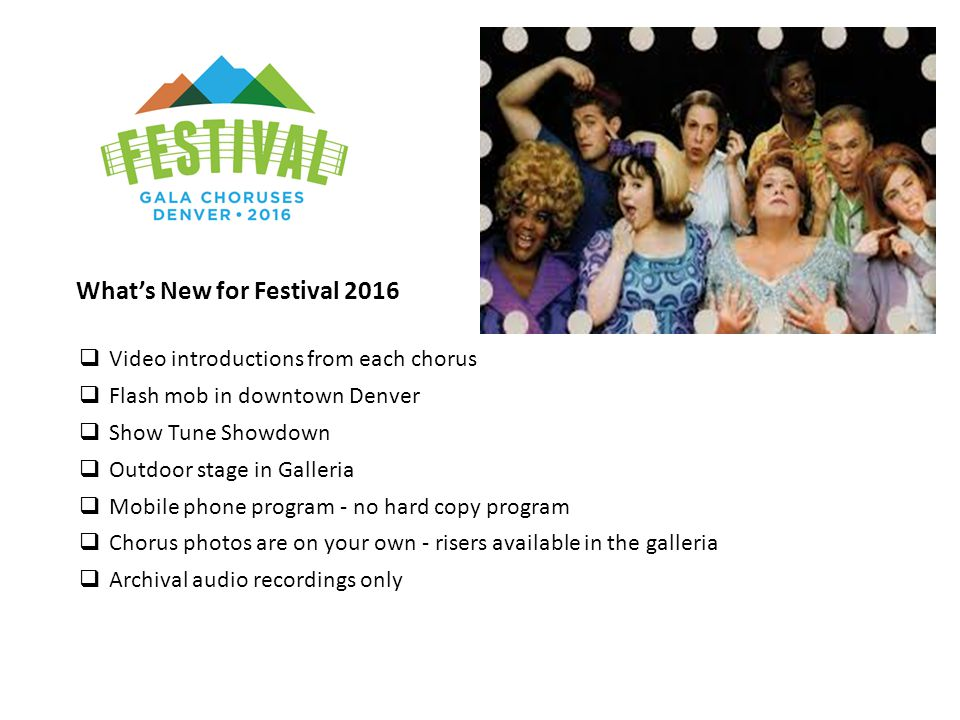 What's New for Festival 2016  Video introductions from each chorus  Flash mob in downtown Denver  Show Tune Showdown  Outdoor stage in Galleria 