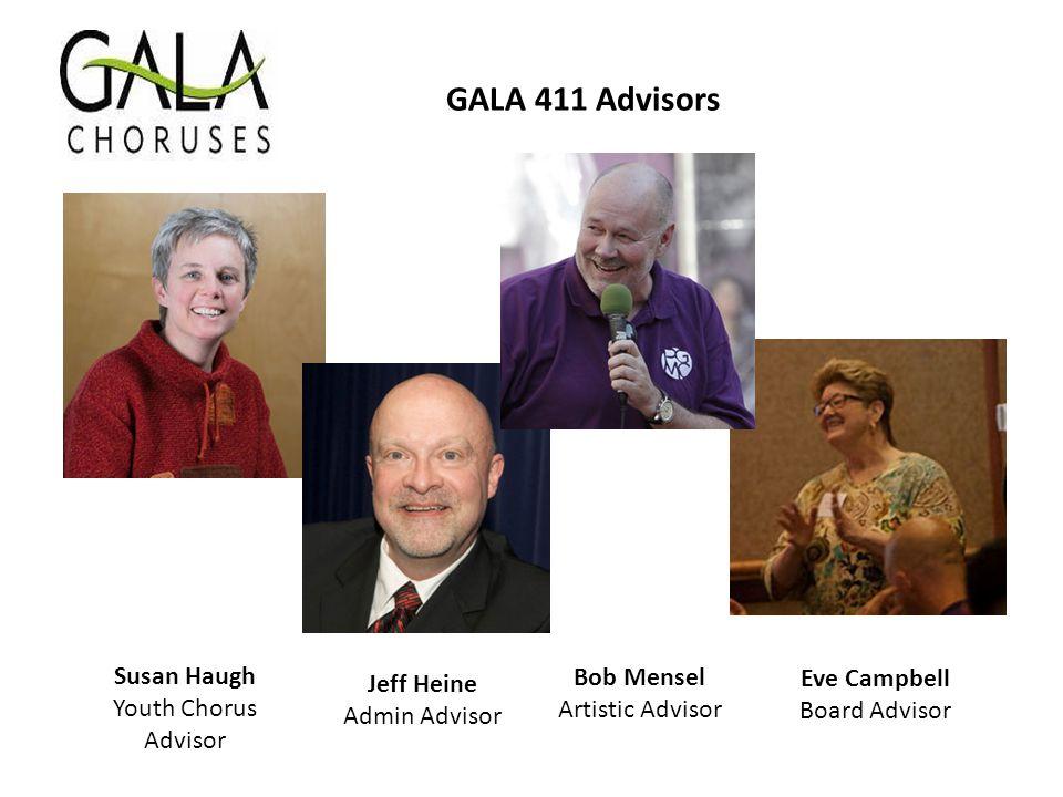 Bob Mensel Artistic Advisor GALA 411 Advisors Susan Haugh Youth Chorus Advisor Jeff Heine Admin Advisor Eve Campbell Board Advisor