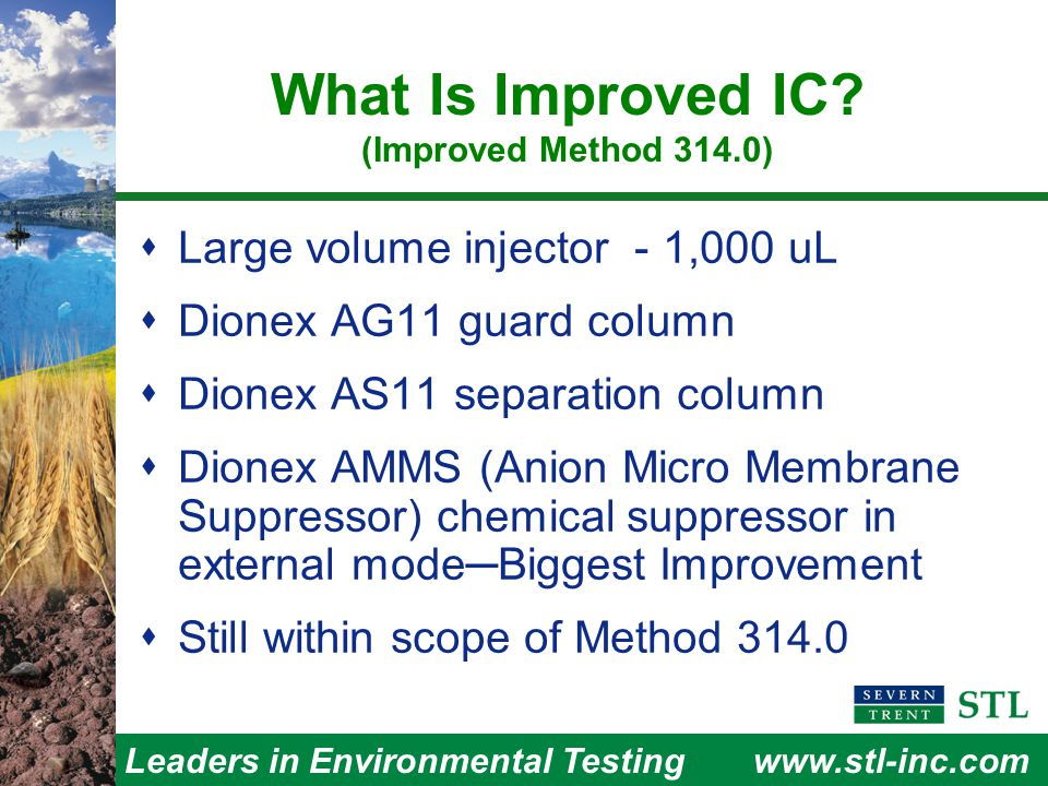 Leaders in Environmental Testingwww.stl-inc.com 1.0 ppb IC Standard in DI Water Blow Up Signal:Noise  16 40CFR MDL = 0.2 ug/L