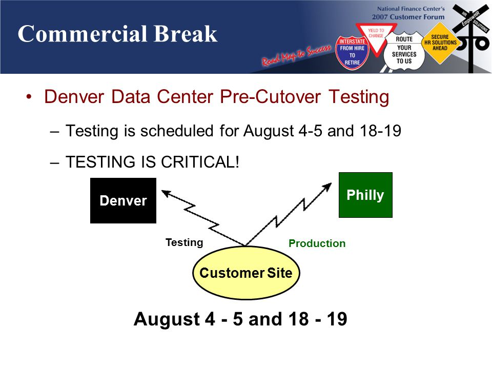 Commercial Break Denver Data Center Pre-Cutover Testing –Testing is scheduled for August 4-5 and 18-19 –TESTING IS CRITICAL.