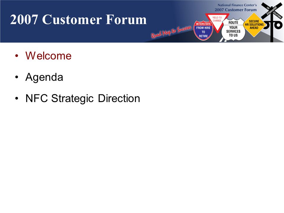 2007 Customer Forum Welcome Agenda NFC Strategic Direction