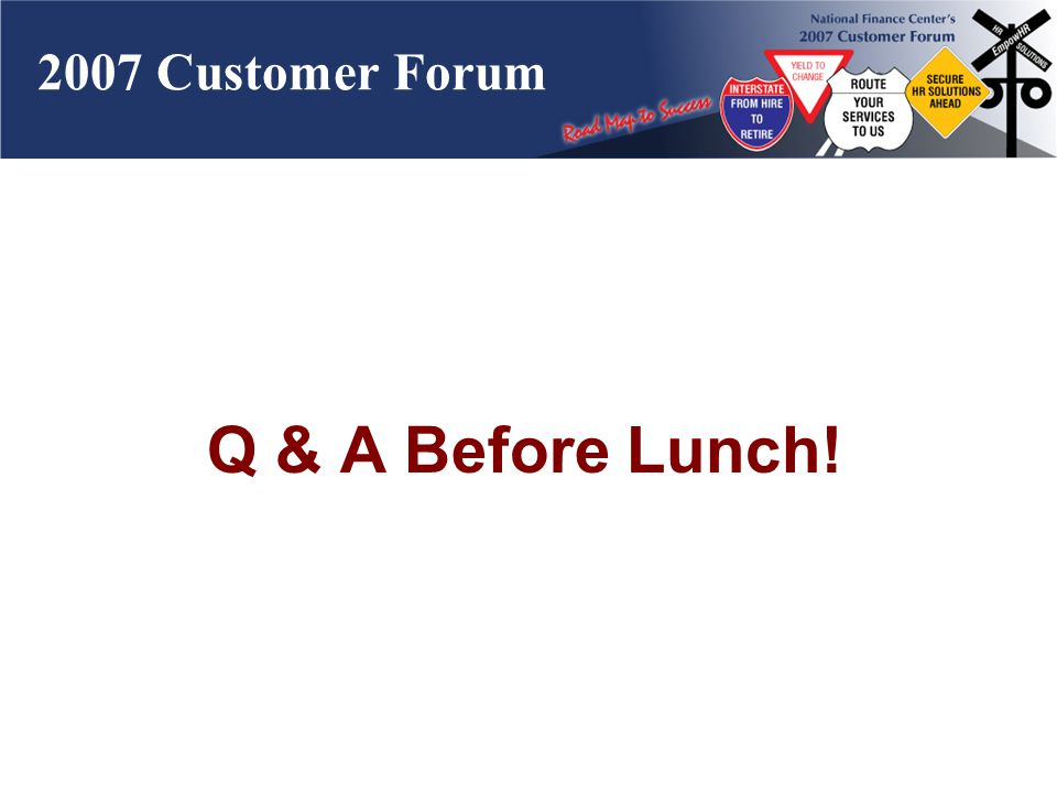 2007 Customer Forum Q & A Before Lunch!