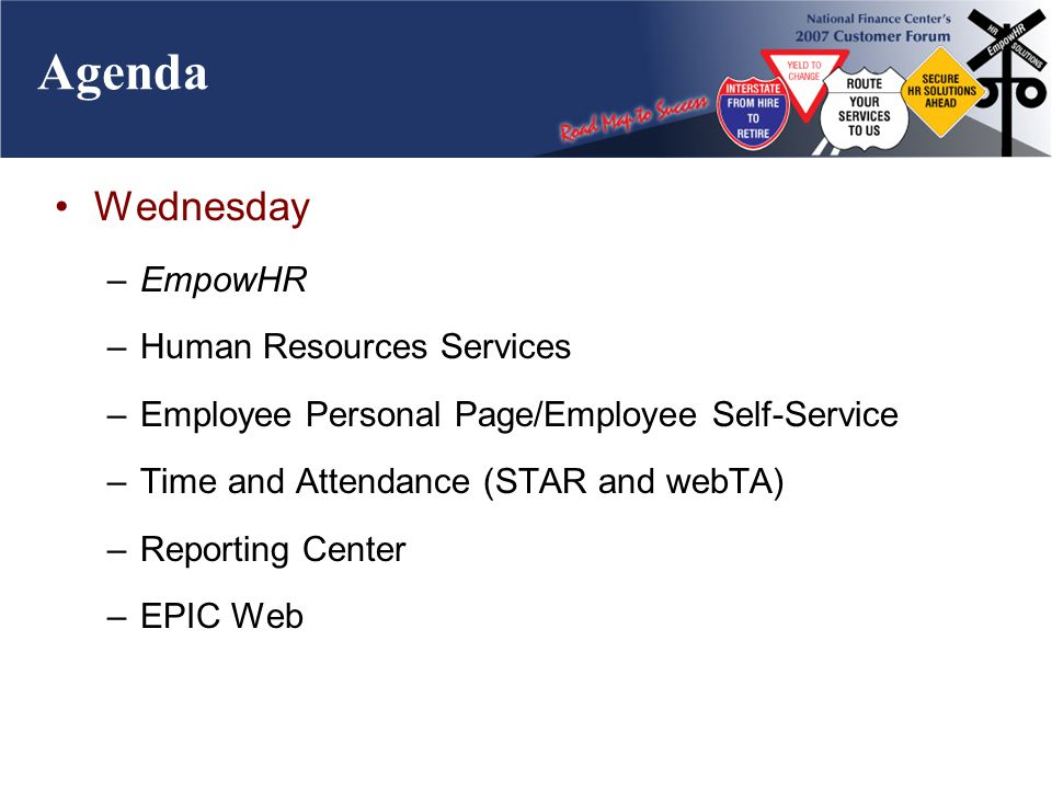 Agenda Wednesday –EmpowHR –Human Resources Services –Employee Personal Page/Employee Self-Service –Time and Attendance (STAR and webTA) –Reporting Center –EPIC Web