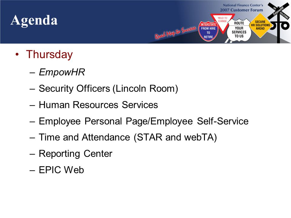 Agenda Thursday –EmpowHR –Security Officers (Lincoln Room) –Human Resources Services –Employee Personal Page/Employee Self-Service –Time and Attendance (STAR and webTA) –Reporting Center –EPIC Web