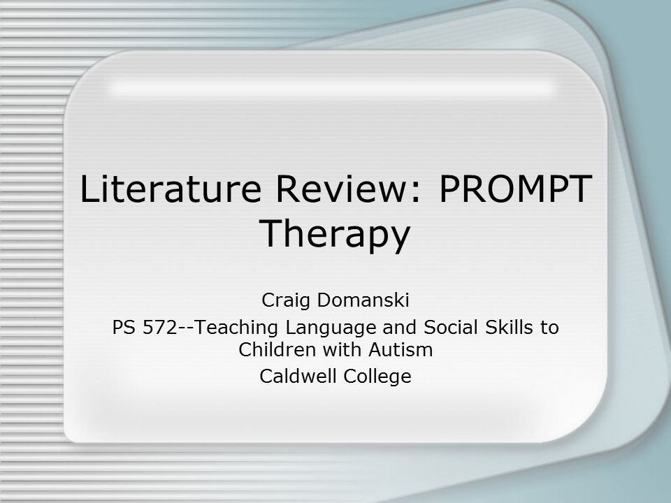Literature Review: PROMPT Therapy Craig Domanski PS 572--Teaching Language and Social Skills to Children with Autism Caldwell College