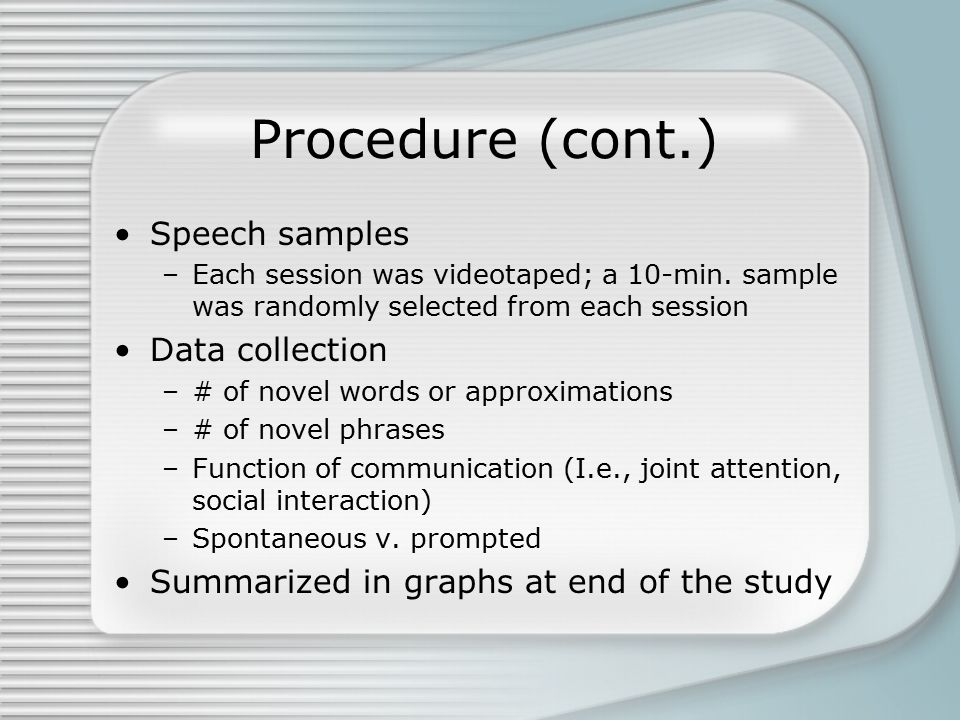 Procedure (cont.) Speech samples –Each session was videotaped; a 10-min.