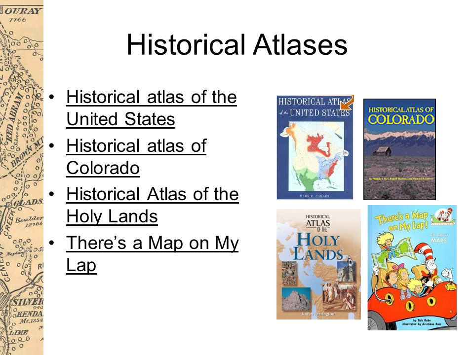 Historical Atlases Historical atlas of the United States Historical atlas of Colorado Historical Atlas of the Holy Lands There's a Map on My Lap