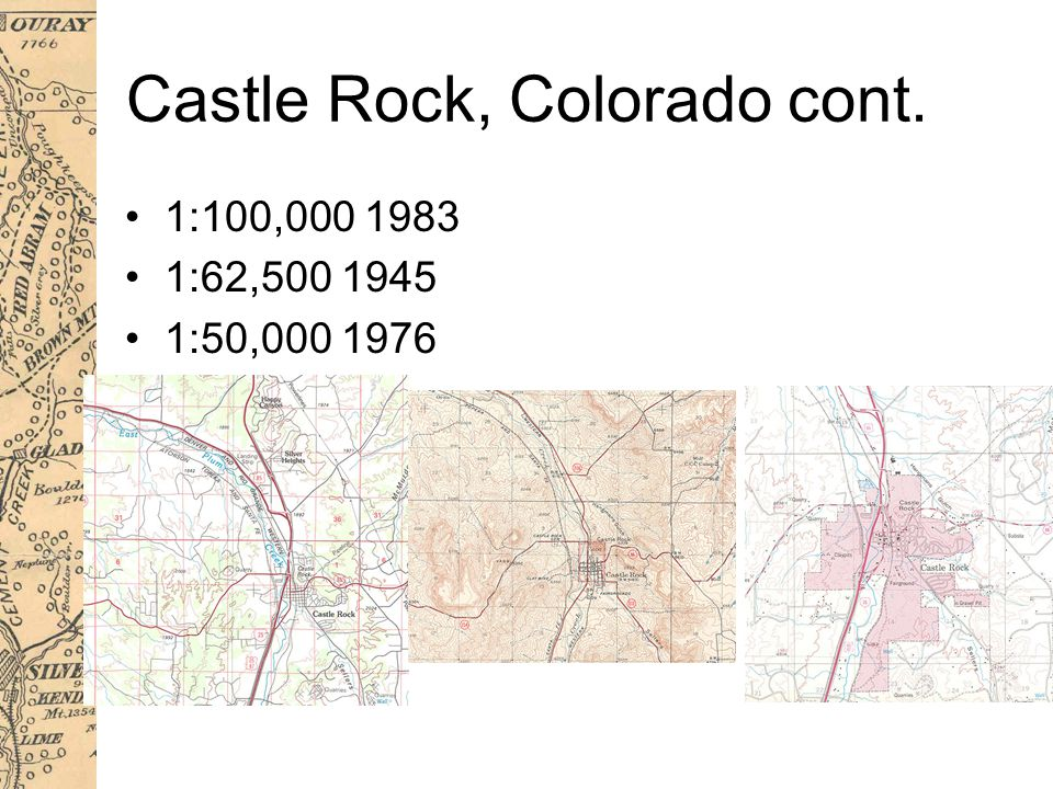 Castle Rock, Colorado cont. 1:100,000 1983 1:62,500 1945 1:50,000 1976