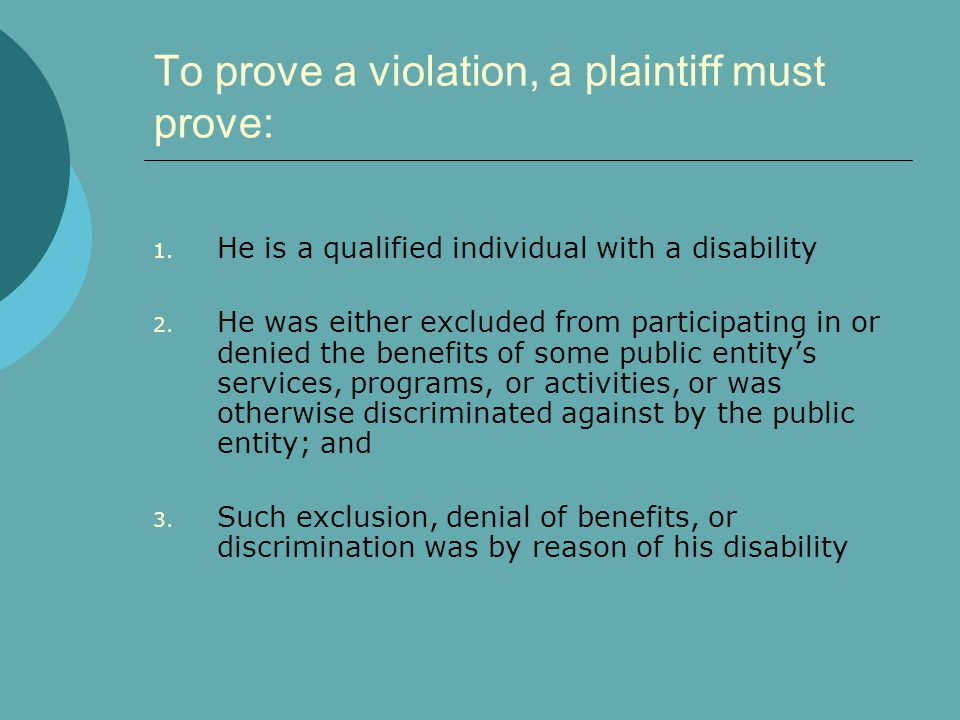 To prove a violation, a plaintiff must prove: 1.He is a qualified individual with a disability 2.