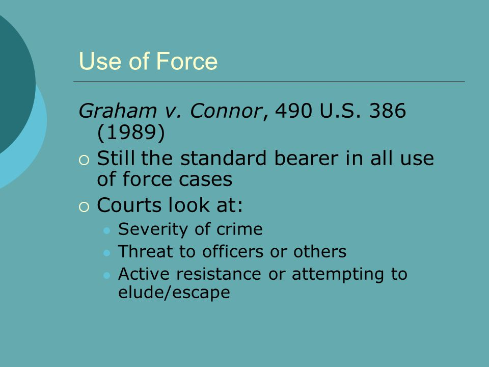 Use of Force Graham v.Connor, 490 U.S.