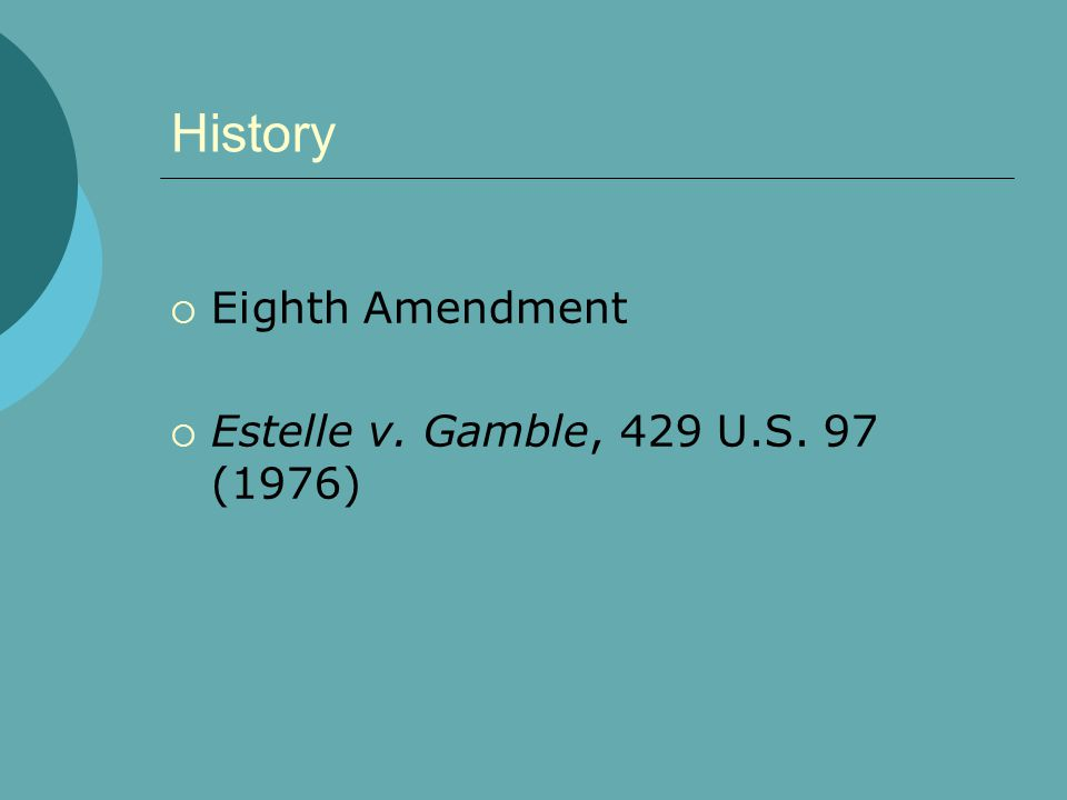 History  Eighth Amendment  Estelle v. Gamble, 429 U.S. 97 (1976)