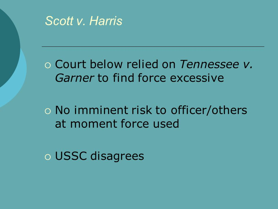 Scott v.Harris  Court below relied on Tennessee v.