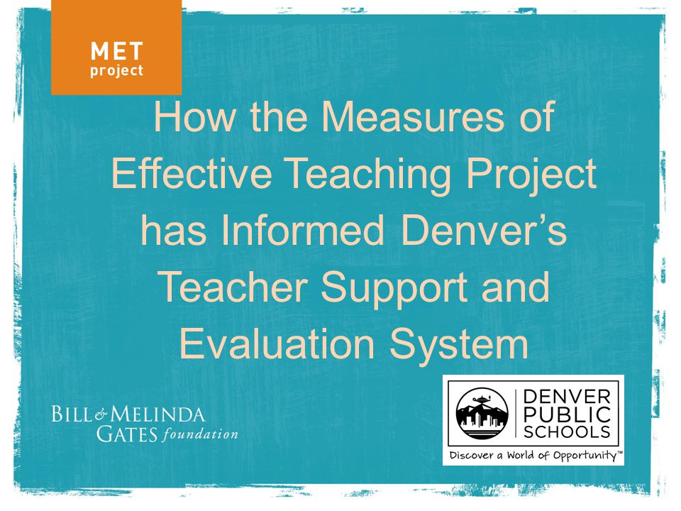 How the Measures of Effective Teaching Project has Informed Denver's Teacher Support and Evaluation System