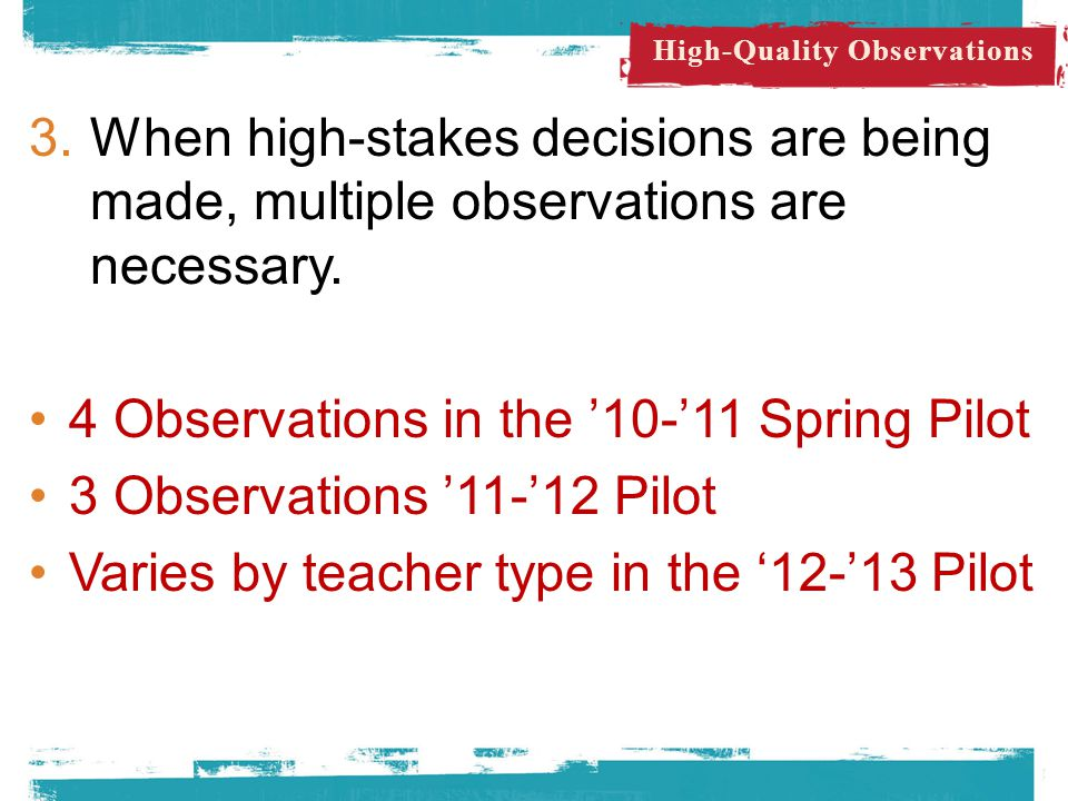 3.When high-stakes decisions are being made, multiple observations are necessary.