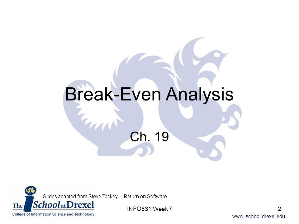 www.ischool.drexel.edu Break-Even With Three Alternatives Graphical Solution – New Option Added #People Cost Chicago LA $0 $10K $20K Denver CostInDenver = $5000 + $925 * #People Break-even Denver-LA Break-even Denver- Chicago 13INFO631 Week 7