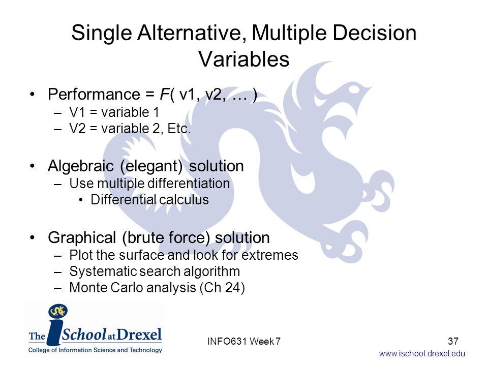 www.ischool.drexel.edu Single Alternative, Multiple Decision Variables Performance = F( v1, v2, … ) –V1 = variable 1 –V2 = variable 2, Etc.