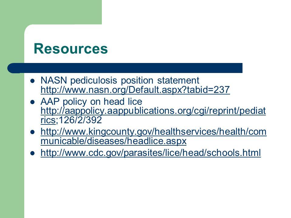 Resources NASN pediculosis position statement http://www.nasn.org/Default.aspx?tabid=237 http://www.nasn.org/Default.aspx?tabid=237 AAP policy on head
