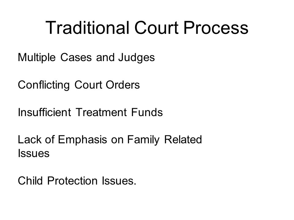 Traditional Court Process Multiple Cases and Judges Conflicting Court Orders Insufficient Treatment Funds Lack of Emphasis on Family Related Issues Ch