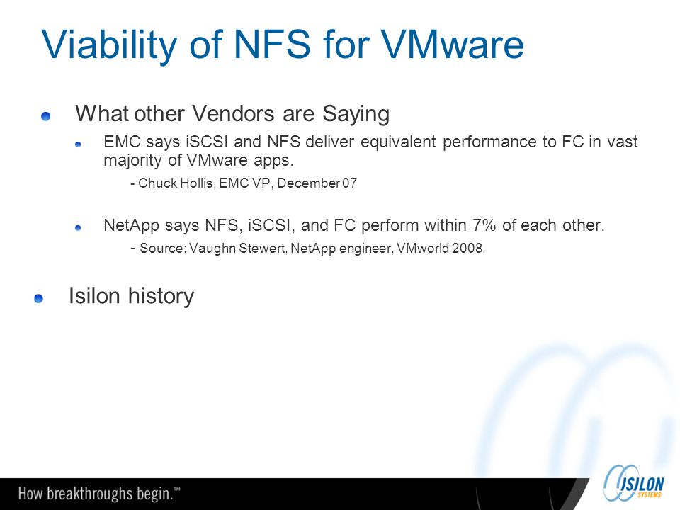 Viability of NFS for VMware What other Vendors are Saying EMC says iSCSI and NFS deliver equivalent performance to FC in vast majority of VMware apps.