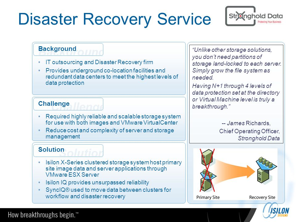 Disaster Recovery Service Challenge Required highly reliable and scalable storage system for use with both images and VMware VirtualCenter Reduce cost