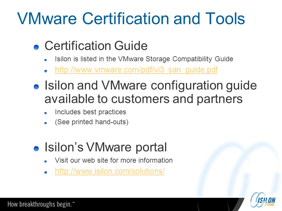 30 VMware Certification and Tools Certification Guide Isilon is listed in the VMware Storage Compatibility Guide http://www.vmware.com/pdf/vi3_san_gui
