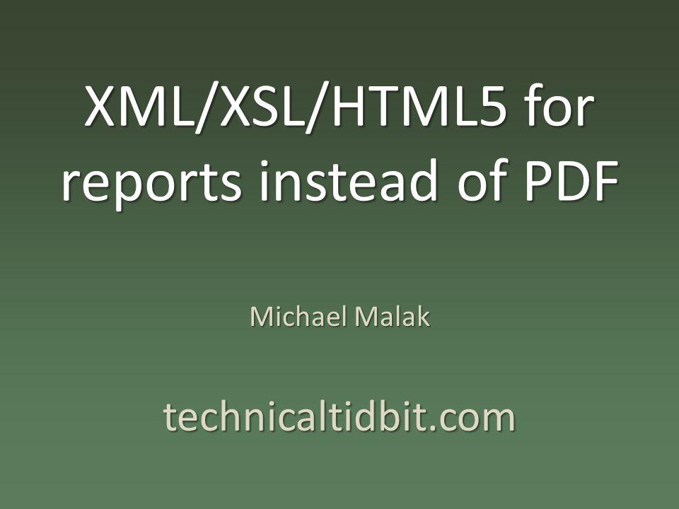 XML/XSL/HTML5 for reports instead of PDF Michael Malak technicaltidbit.com