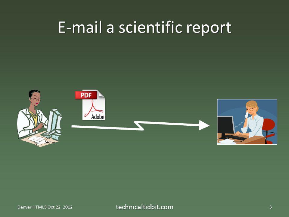 E-mail a scientific report Denver HTML5 Oct 22, 2012 technicaltidbit.com3