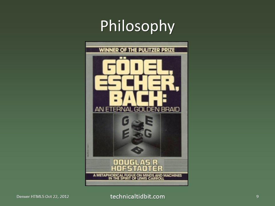 Philosophy Denver HTML5 Oct 22, 2012 technicaltidbit.com9