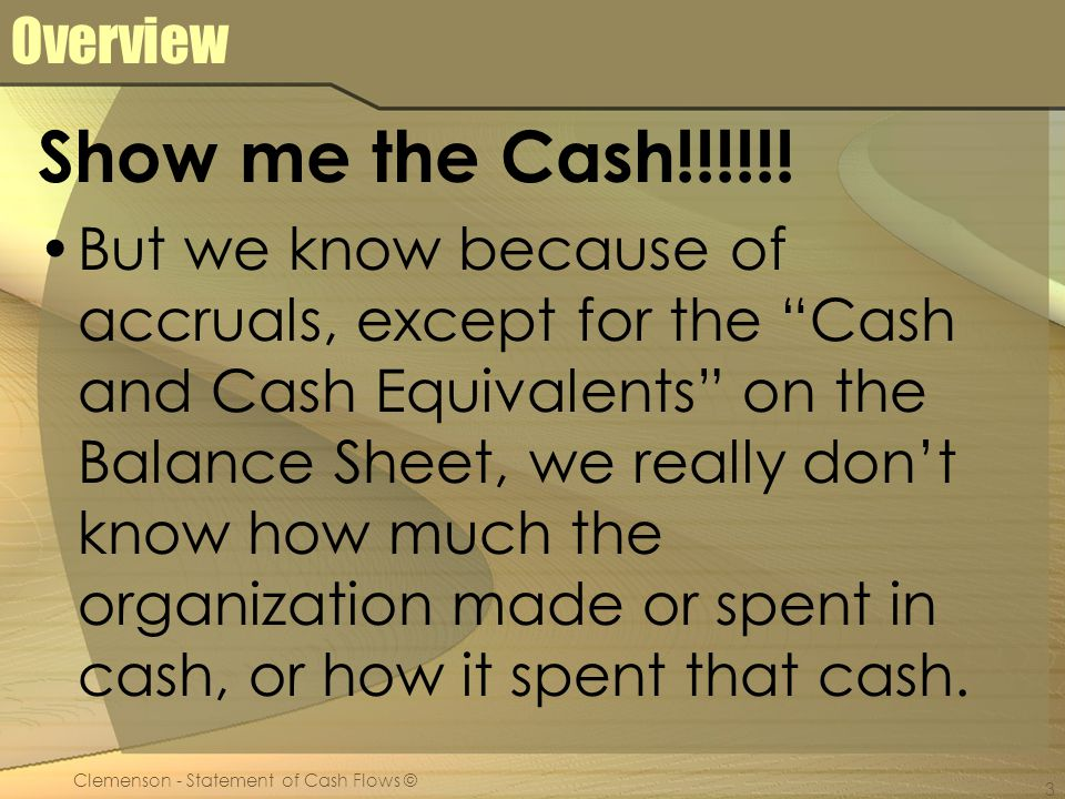 Clemenson - Statement of Cash Flows © 3 Overview Show me the Cash!!!!!.