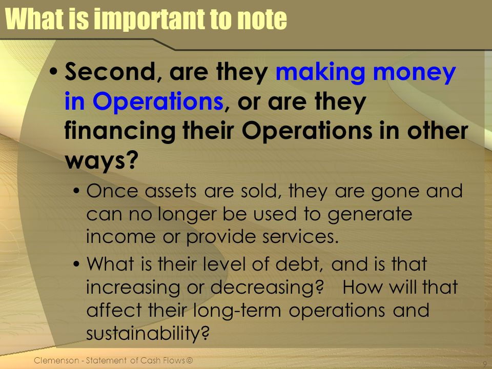 Clemenson - Statement of Cash Flows © 9 What is important to note Second, are they making money in Operations, or are they financing their Operations in other ways.