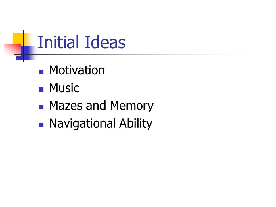 Initial Ideas Motivation Music Mazes and Memory Navigational Ability