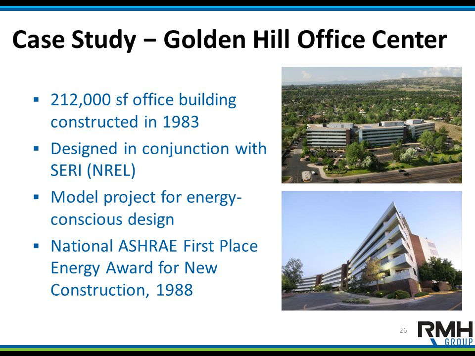Case Study − Golden Hill Office Center  212,000 sf office building constructed in 1983  Designed in conjunction with SERI (NREL)  Model project for energy- conscious design  National ASHRAE First Place Energy Award for New Construction, 1988 26