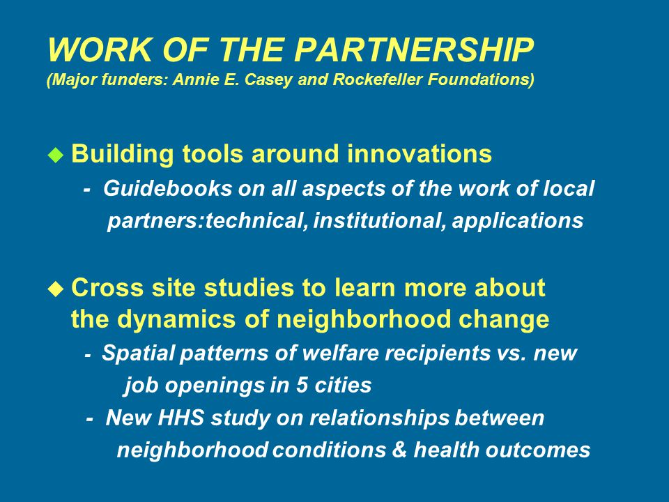 WORK OF THE PARTNERSHIP (Major funders: Annie E.