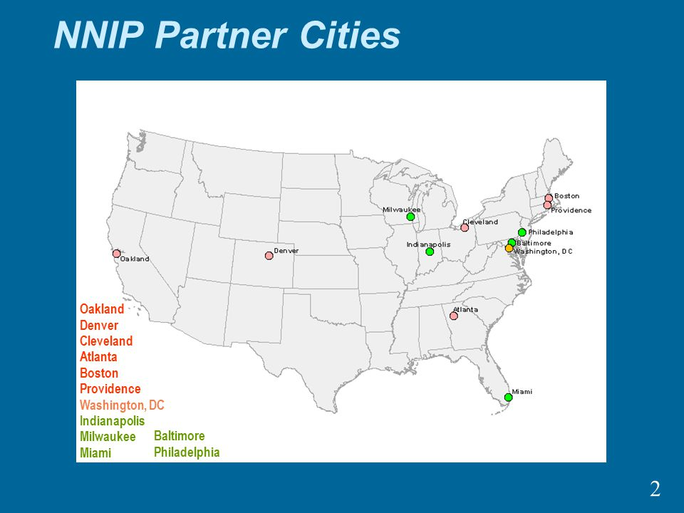 2 NNIP Partner Cities Oakland Denver Cleveland Atlanta Boston Providence 1995 Oakland Denver Cleveland Atlanta Boston Providence Washington, DC 1997 Oakland Denver Cleveland Atlanta Boston Providence Washington, DC Indianapolis Milwaukee Miami Baltimore Philadelphia