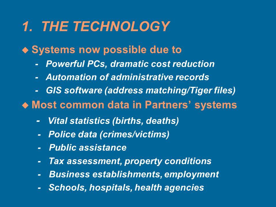 1. THE TECHNOLOGY u Systems now possible due to - Powerful PCs, dramatic cost reduction - Automation of administrative records - GIS software (address