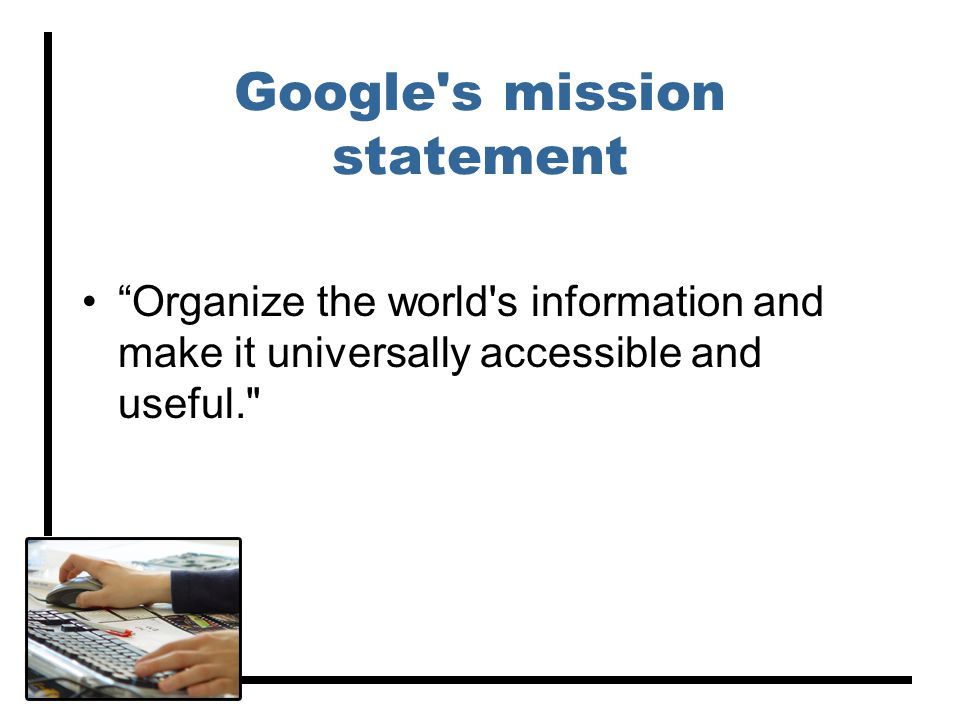 Google s mission statement Organize the world s information and make it universally accessible and useful.