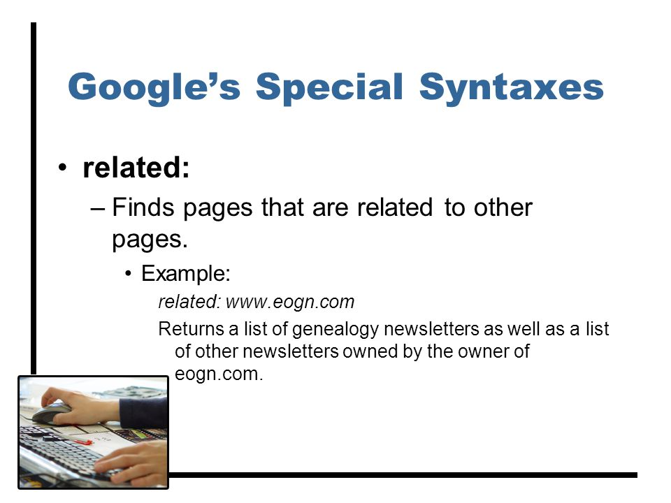 Google's Special Syntaxes related: –Finds pages that are related to other pages.