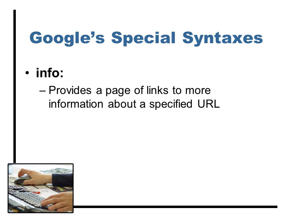 Google's Special Syntaxes info: –Provides a page of links to more information about a specified URL