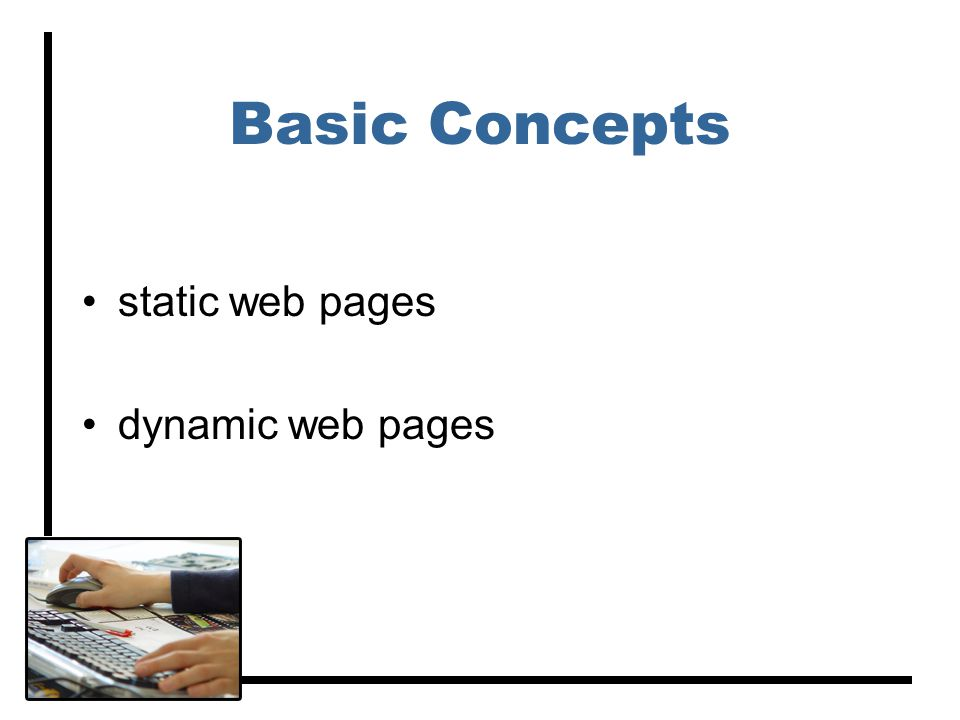 Basic Concepts static web pages dynamic web pages