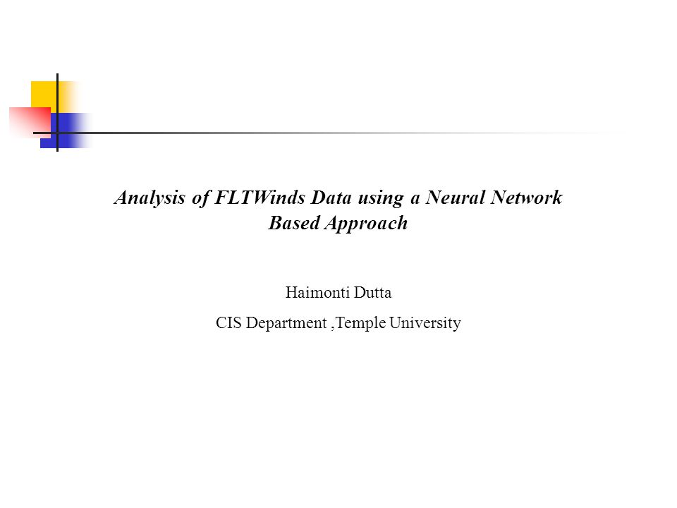 Analysis of FLTWinds Data using a Neural Network Based Approach Haimonti Dutta CIS Department,Temple University