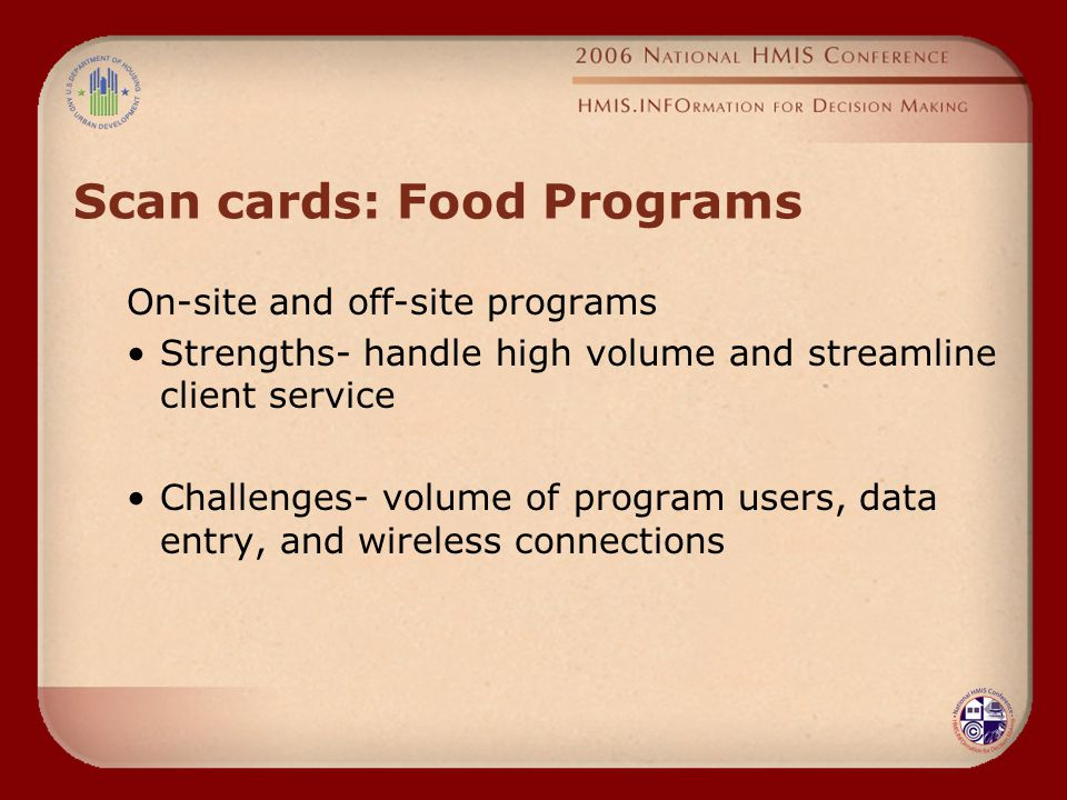 Scan cards: Food Programs On-site and off-site programs Strengths- handle high volume and streamline client service Challenges- volume of program users, data entry, and wireless connections