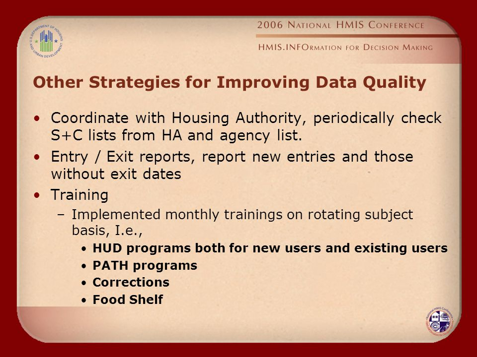 Other Strategies for Improving Data Quality Coordinate with Housing Authority, periodically check S+C lists from HA and agency list.
